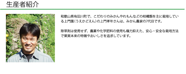 和歌山県でこだわりのみかんを生産する上門園の上門孝年さんです。除草剤は使用せず、農薬も極力使用しない栽培方法でみかん本来のおいしさを追求しています。